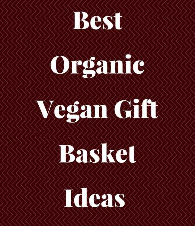 Organic Vegan Gift Baskets Ideas For Christmas, Holidays & Special Occasions 2017