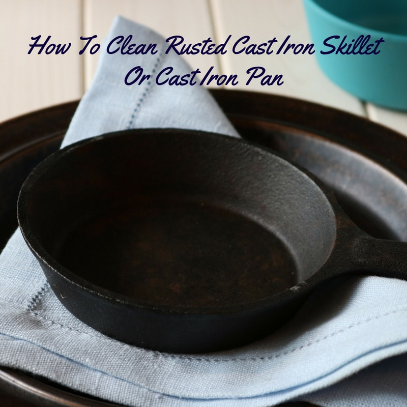 Clean Rusty Cast Iron Skillet