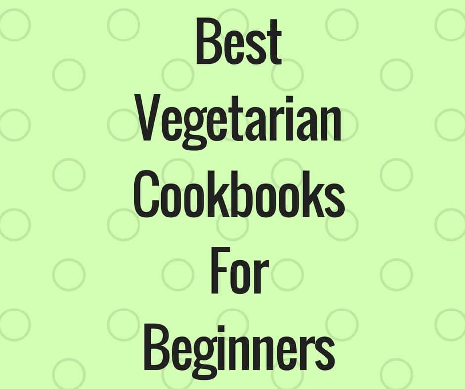 Best Vegetarian Cookbooks For Beginners