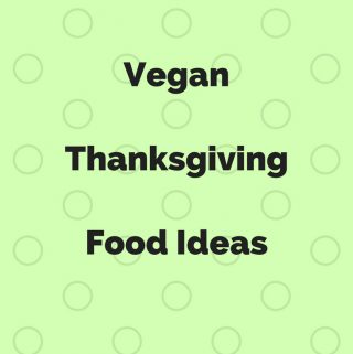 Vegan Thanksgiving Food Ideas