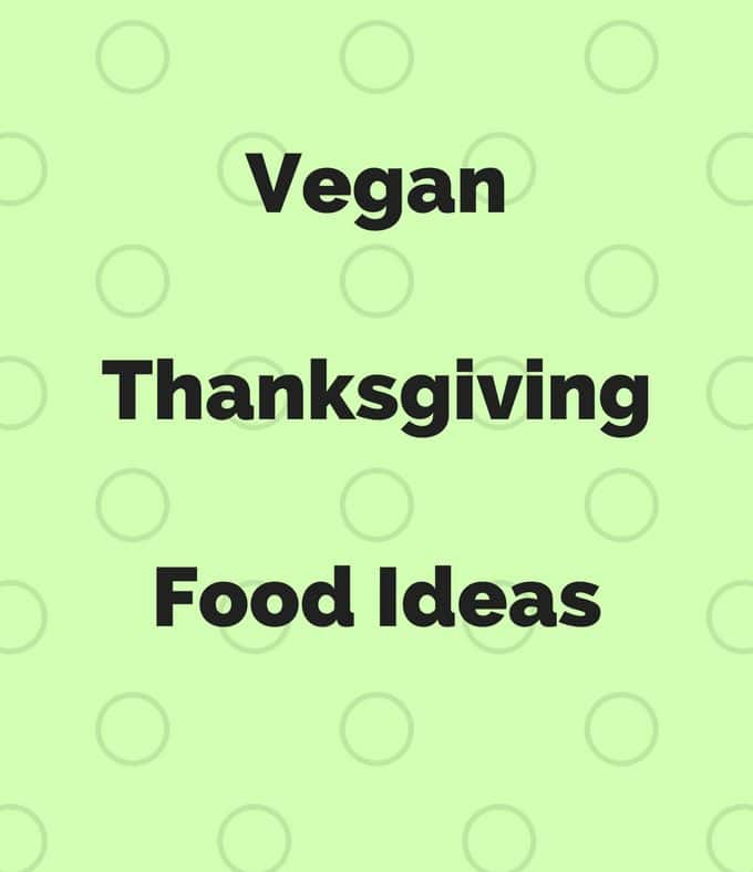 Vegan Thanksgiving Food Ideas 2017 – Vegan Thanksgiving Menu Ideas