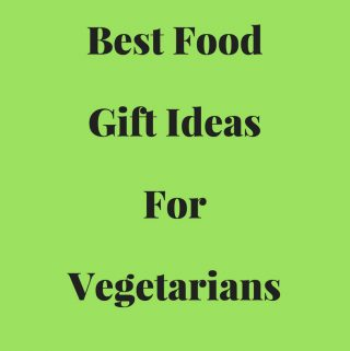 Food Gifts For Vegetarians – Best Food Gift Ideas For Vegetarians For Christmas 2017