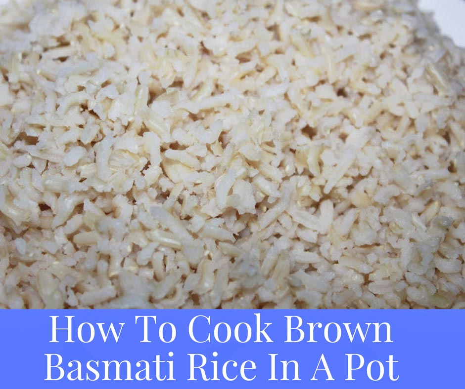 How To Cook Brown Basmati Rice On Stove Top Using A Pot Or Pan